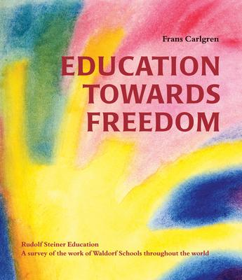 Astrosadventuresbookclub.com Education Towards Freedom : Rudolf Steiner Education: A survey of the work of Waldorf Schools throughout the world Image