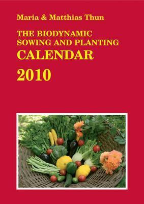 The Biodynamic Sowing and Planting Calendar 2010