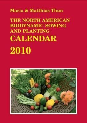The North American Biodynamic Sowing and Planting Calendar 2010: 2010