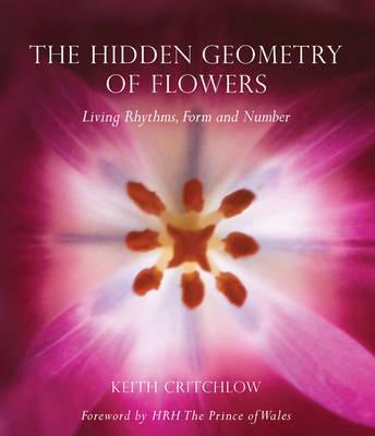 The Hidden Geometry of Flowers : Living Rhythms, Form and Number