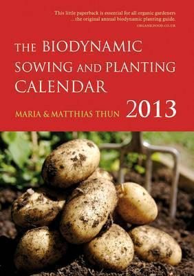The Biodynamic Sowing and Planting Calendar 2013: 2013