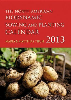 The North American Biodynamic Sowing and Planting Calendar 2013