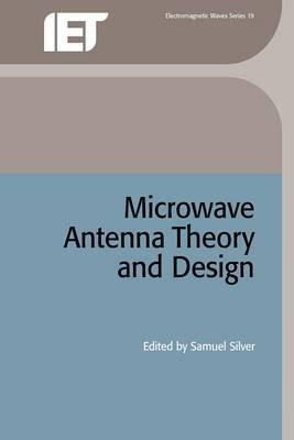 Microwave Antenna Theory and Design : Samuel Silver