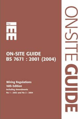 IEE on Site Guide (BS 7671: 2001 16th Edition Wiring Regulations Including Amendment 2: 2002)