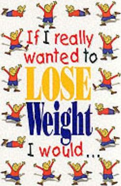 If I Really Wanted to Lose Weight I Would...