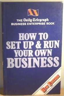 How to Set Up and Run Your Own Business