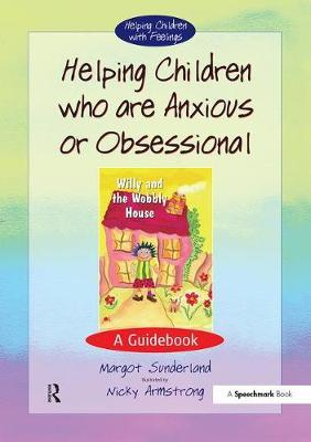 Helping Children Who are Anxious or Obsessional : A Guidebook