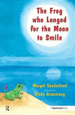 The Frog Who Longed for the Moon to Smile : A Story for Children Who Yearn for Someone They Love
