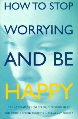 How to Stop Worrying and be Happy