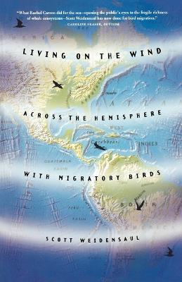 Living on the Wind : Across the Hemisphere with Migratory Birds