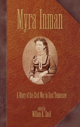 Myra Inman: A Diary Of The Civil War In East Tennessee (H443/Mrc)