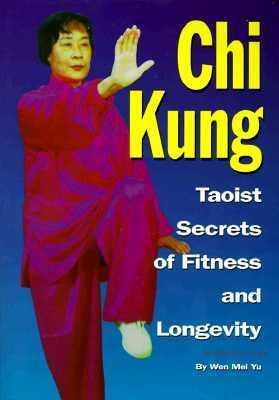Chi Kung : Taoist Secrets of Fitness and Longevity – Wen-Mei Yu