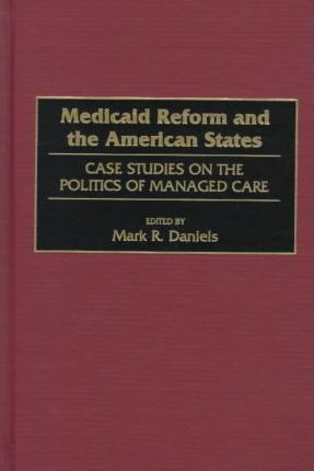 Medicaid Reform and the American States