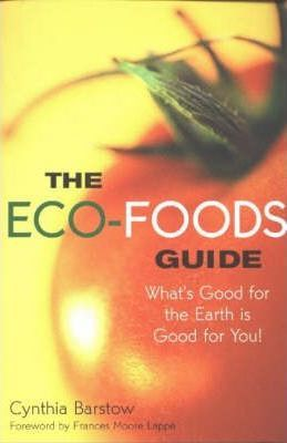 The Eco-foods Guide : What's Good for the Earth is Good for You! – Cynthia Barstow