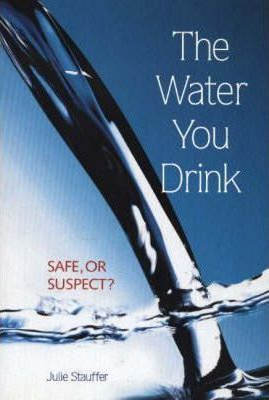 Water You Drink : Safe, or Suspect? – Julie Stauffer