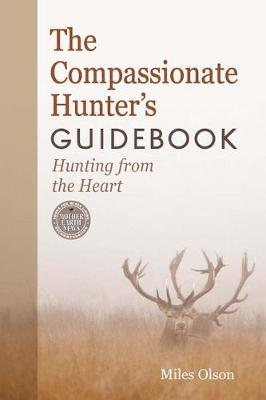 The Compassionate Hunter's Guidebook : Hunting from the Heart