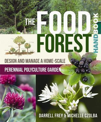The Food Forest Handbook : Design and Manage a Home-Scale Perennial Polyculture Garden