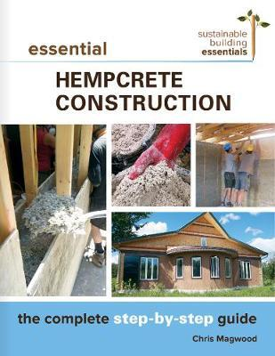 Essential Hempcrete Construction : The Complete Step-by-Step Guide