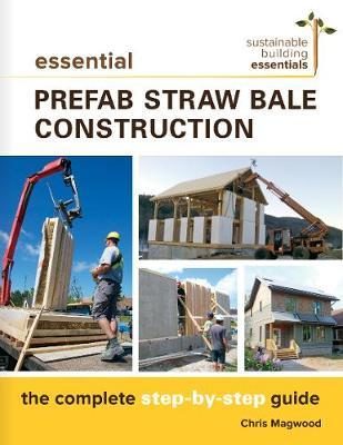 Essential Prefab Straw Bale Construction : The Complete Step-by-Step Guide