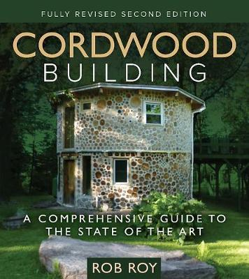 Cordwood Building : A Comprehensive Guide to the State of the Art