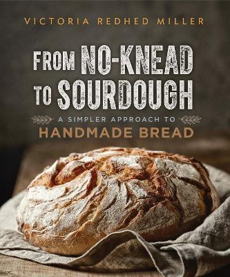 From No-knead to Sourdough : A Simpler Approach to Handmade Bread