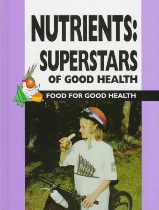 Nutrients : Superstars of Good Health