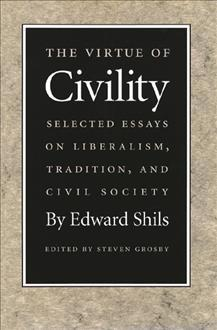 The Virtue of Civility: Selected Essays on Liberalism, Tradition, and Civil Society