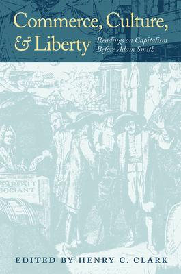 Commerce, Culture, and Liberty: Readings on Capitalism before Adam Smith