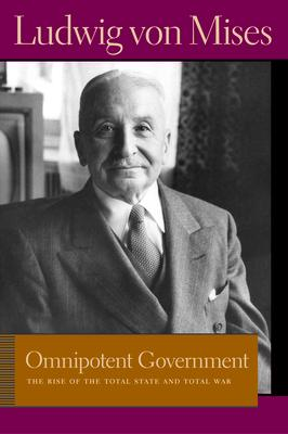 Omnipotent Government : The Rise of the Total State & Total War