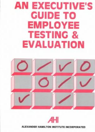 An Executive's Guide to Employee Testing and Evaluation