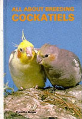 All About Breeding Cockatiels : Dorothy Bulger : 9780866227469