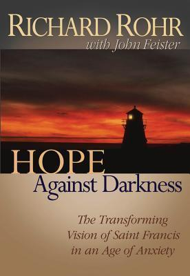 Hope against Darkness : Transforming Vision of St Francis / Age of Anxiety