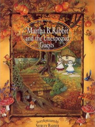 Martha B. Rabbit & the Unexpected Guests