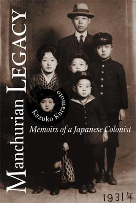 Manchurian Legacy : Memoirs of a Japanese Colonist