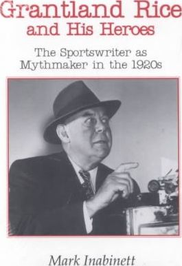 Grantland Rice and His Heroes  The Sportswriter as Mythmaker in the 1920s