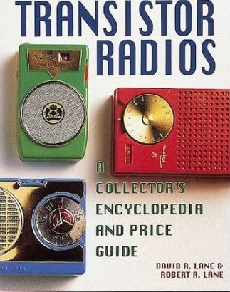 Transistor Radios  A Collector's Encyclopedia and Price Guide