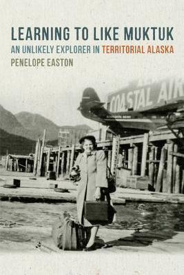 Learning to Like Muktuk : An Unlikely Explorer in Territorial Alaska