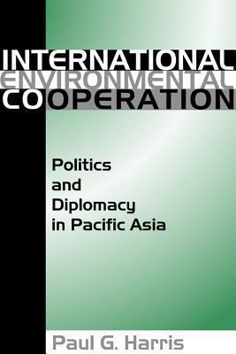 International Environmental Cooperation  Politics and Diplomacy in Pacific Asia