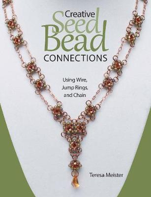 Creative Seed Bead Connections : Using Wire, Jump Rings, and Chain