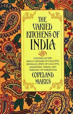 The Varied Kitchens of India  Cuisines of the Anglo-Indians of Calcutta, Bengalis, Jews of Calcutta, Kashmiris, Parsis and Tibetans of Darjeeling