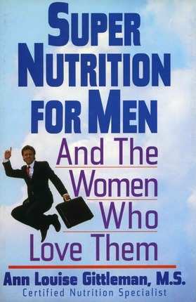 Super Nutrition for Men : And the Women Who Love Them