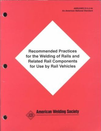 Recommended Practices for the Welding of Rails and Related Rail Components for Use by Rail Vechicles/D15 2-94