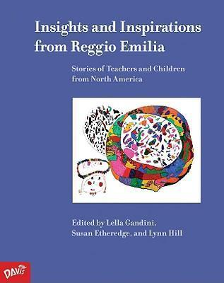 Insights and Inspirations from Reggio Emilia: Stories of Teachers and Children from North America