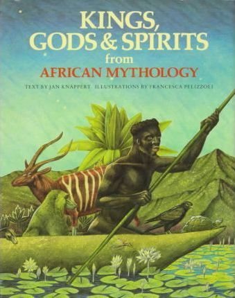 Kings, Gods & Spirits from African Mythology