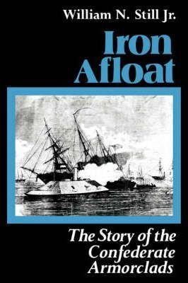 Iron Afloat: Story of the Confederate Armourclads