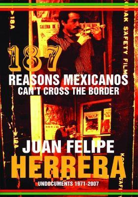 187 Reasons Mexicanos Can't Cross the Border  Undocuments 1971-2007