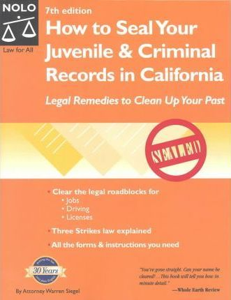 How to Seal Your Juvenile and Criminal Records in California : Legal Remedies to Clean Up Your Past