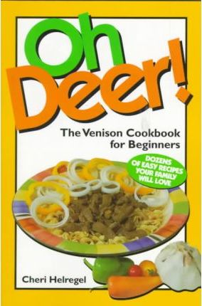 Oh Deer!  The Venison Cookbook for Beginners