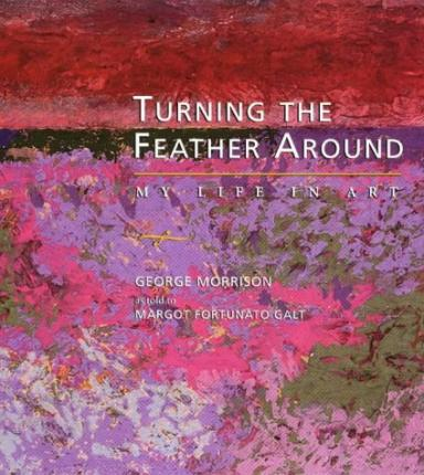 Turning the Feather Around : My Life in Art