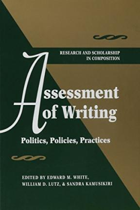 Assessment of Writing: Politics, Policies, Practices